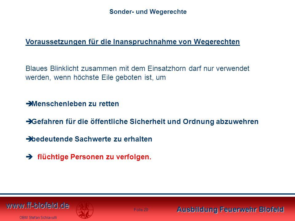 OBM Stefan Schiavulli www.ff-blofeld.de Ausbildung Feuerwehr Blofeld Folie 20 Voraussetzungen für die Inanspruchnahme von Wegerechten Blaues Blinklich