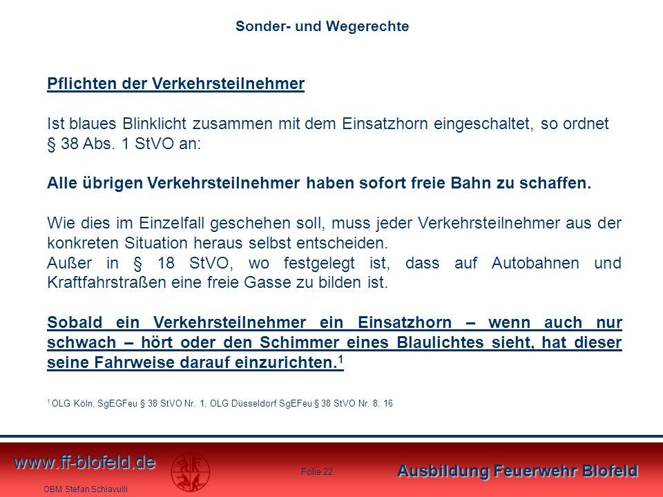 OBM Stefan Schiavulli www.ff-blofeld.de Ausbildung Feuerwehr Blofeld Folie 22 Pflichten der Verkehrsteilnehmer Ist blaues Blinklicht zusammen mit dem