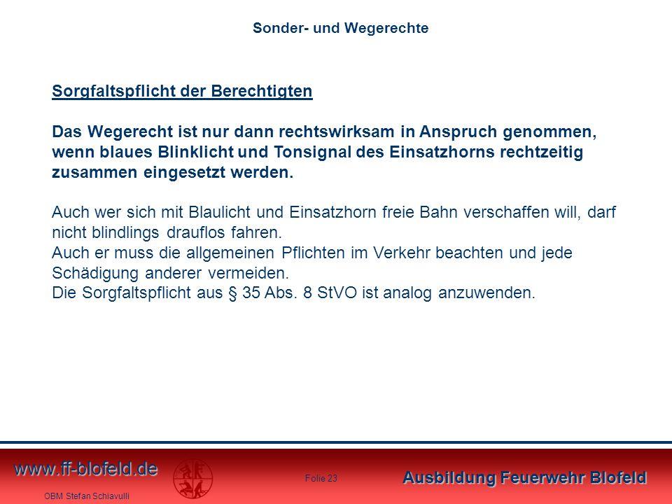 OBM Stefan Schiavulli www.ff-blofeld.de Ausbildung Feuerwehr Blofeld Folie 23 Sorgfaltspflicht der Berechtigten Das Wegerecht ist nur dann rechtswirks