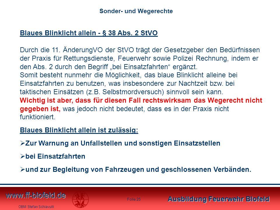 OBM Stefan Schiavulli www.ff-blofeld.de Ausbildung Feuerwehr Blofeld Folie 25 Blaues Blinklicht allein - § 38 Abs. 2 StVO Durch die 11. ÄnderungVO der