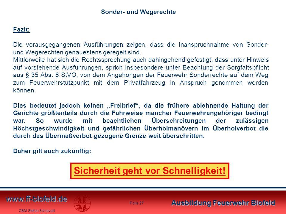 OBM Stefan Schiavulli www.ff-blofeld.de Ausbildung Feuerwehr Blofeld Folie 27 Fazit: Die vorausgegangenen Ausführungen zeigen, dass die Inanspruchnahm