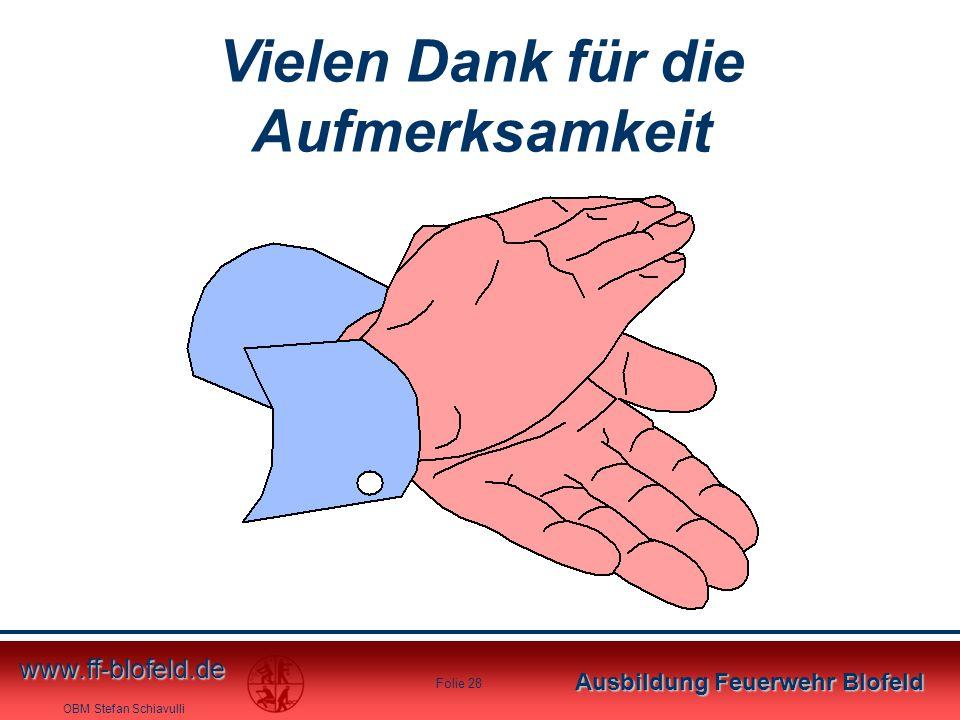 OBM Stefan Schiavulli www.ff-blofeld.de Ausbildung Feuerwehr Blofeld Folie 28 Vielen Dank für die Aufmerksamkeit