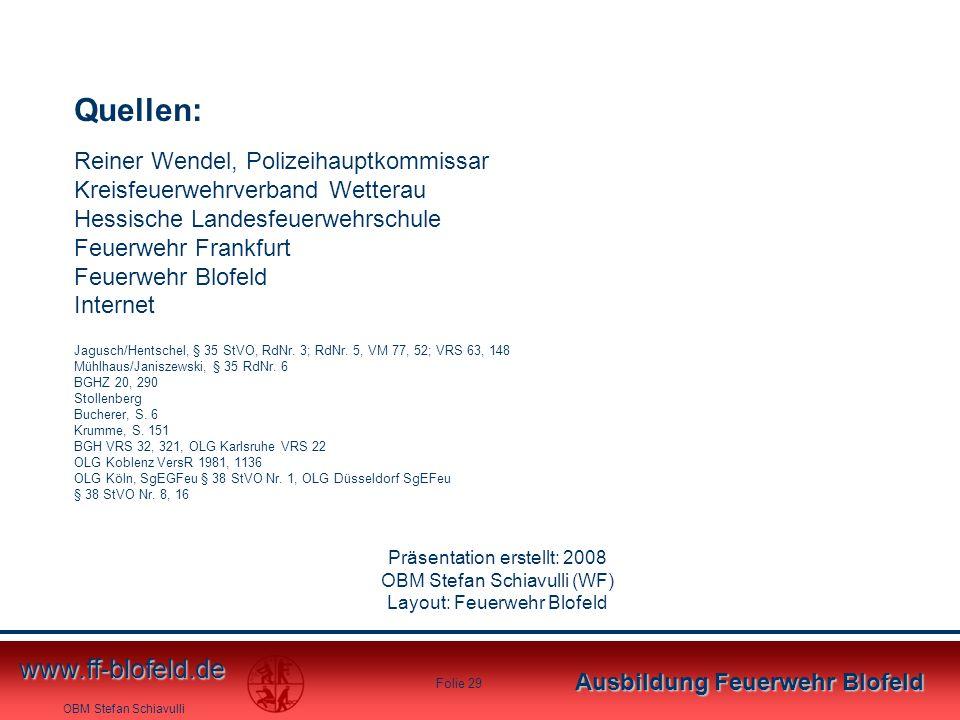 OBM Stefan Schiavulli www.ff-blofeld.de Ausbildung Feuerwehr Blofeld Folie 29 Jagusch/Hentschel, § 35 StVO, RdNr. 3; RdNr. 5, VM 77, 52; VRS 63, 148 M