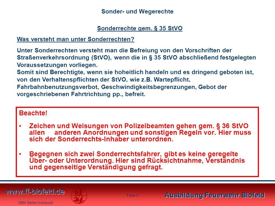 OBM Stefan Schiavulli www.ff-blofeld.de Ausbildung Feuerwehr Blofeld Folie 3 Beachte! Zeichen und Weisungen von Polizeibeamten gehen gem. § 36 StVO al