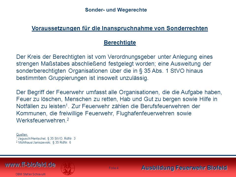 OBM Stefan Schiavulli www.ff-blofeld.de Ausbildung Feuerwehr Blofeld Folie 4 Voraussetzungen für die Inanspruchnahme von Sonderrechten Berechtigte Der
