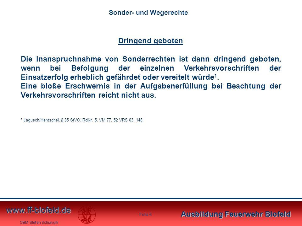 OBM Stefan Schiavulli www.ff-blofeld.de Ausbildung Feuerwehr Blofeld Folie 6 Dringend geboten Die Inanspruchnahme von Sonderrechten ist dann dringend