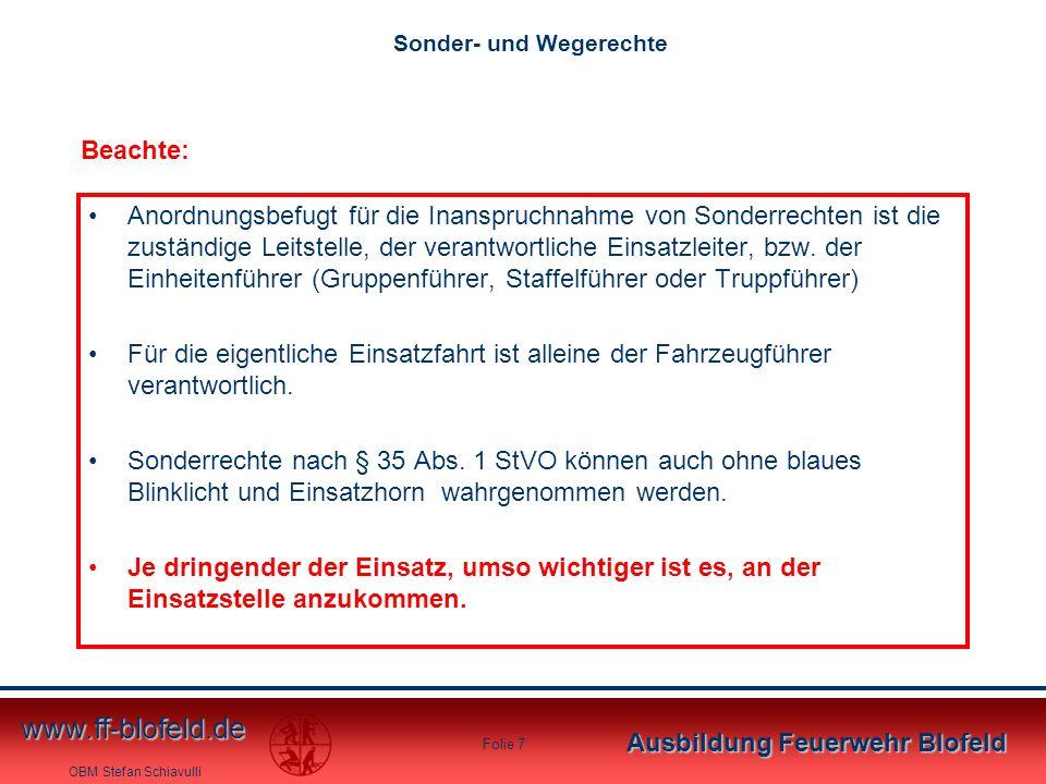 OBM Stefan Schiavulli www.ff-blofeld.de Ausbildung Feuerwehr Blofeld Folie 7 Anordnungsbefugt für die Inanspruchnahme von Sonderrechten ist die zustän