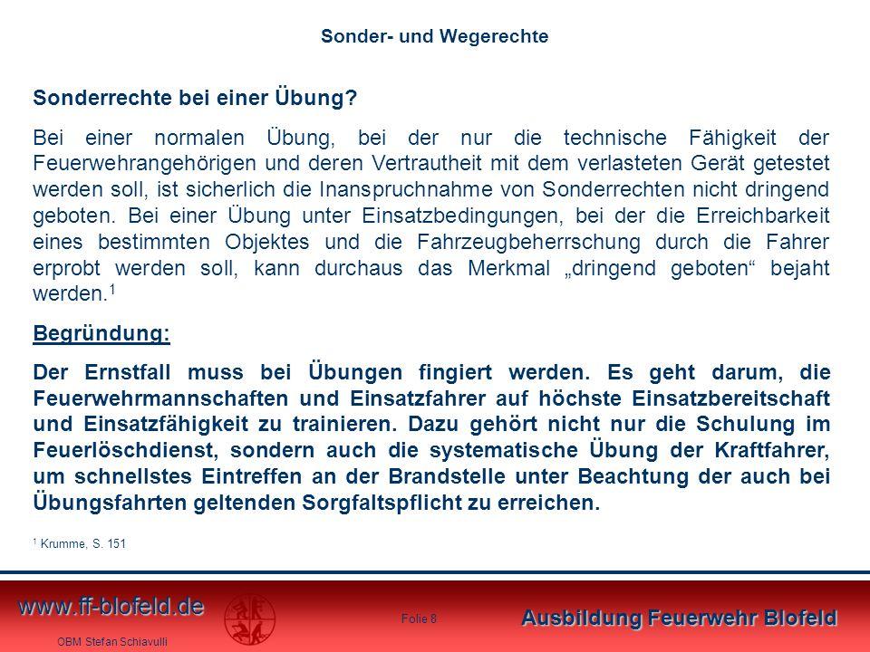 OBM Stefan Schiavulli www.ff-blofeld.de Ausbildung Feuerwehr Blofeld Folie 8 Sonderrechte bei einer Übung? Bei einer normalen Übung, bei der nur die t