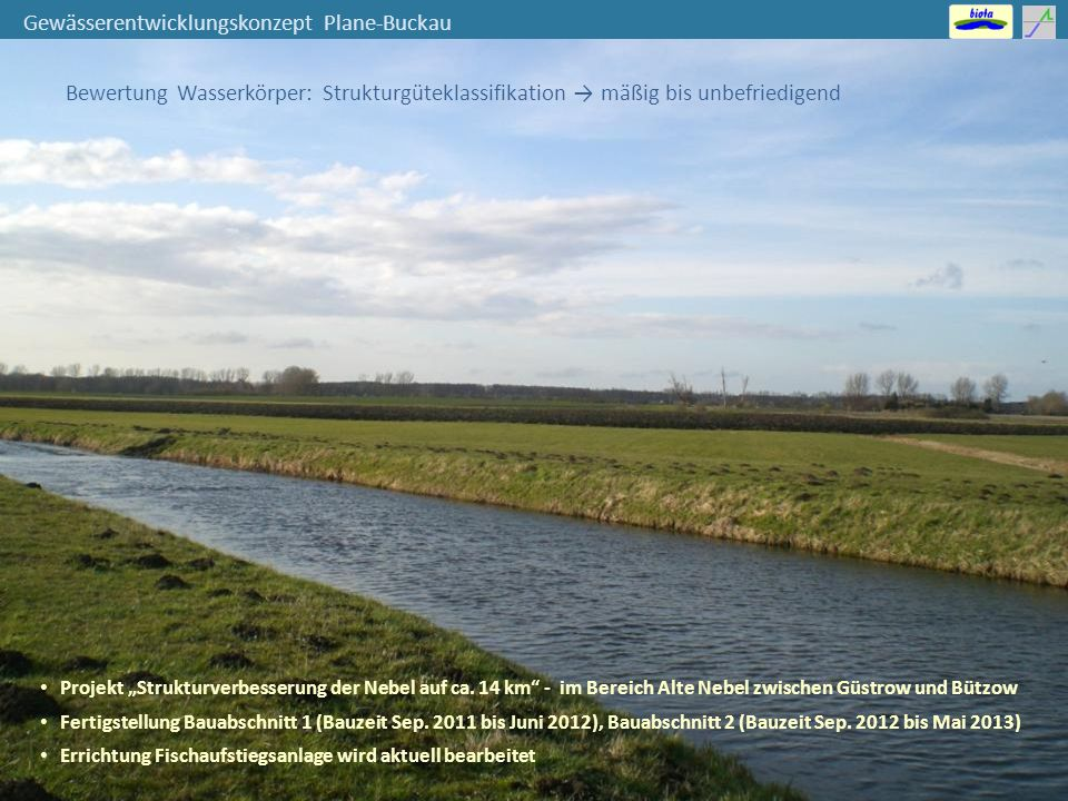 """Gewässerentwicklungskonzept Plane-Buckau Bewertung Wasserkörper: Strukturgüteklassifikation → mäßig bis unbefriedigend Projekt """"Strukturverbesserung der Nebel auf ca."""