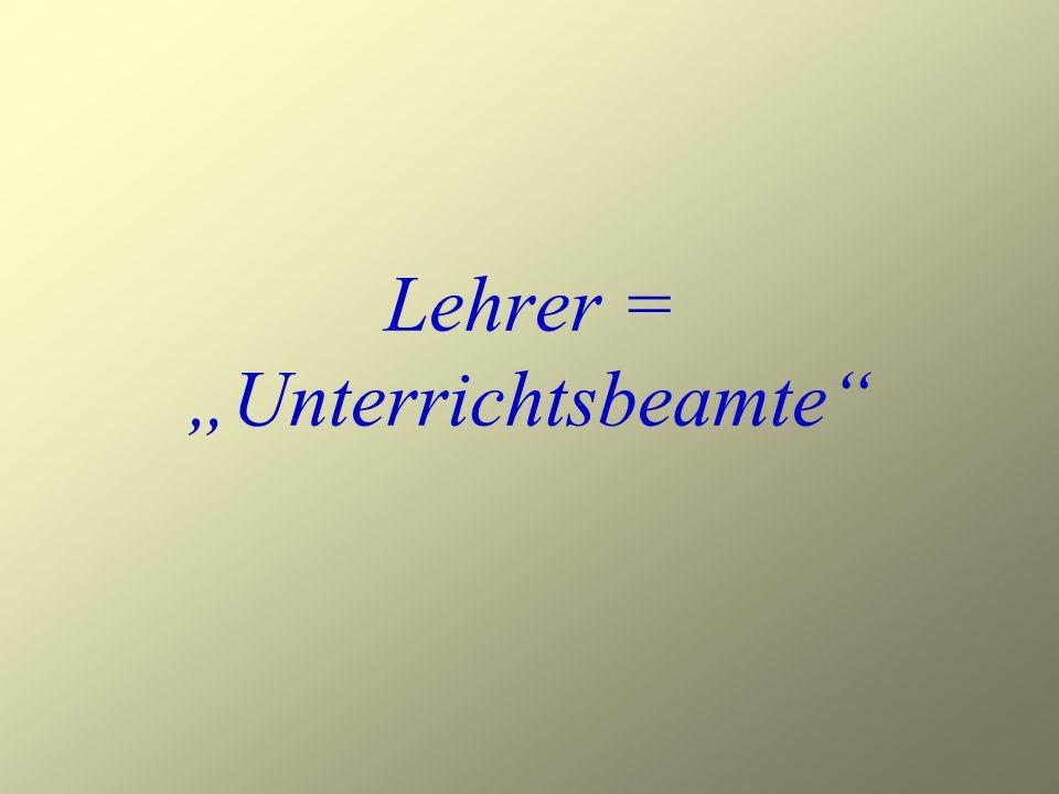 """Lehrer = """"Unterrichtsbeamte"""