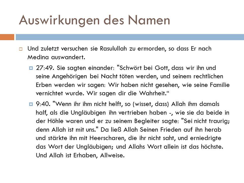 Auswirkungen des Namen  Und zuletzt versuchen sie Rasulullah zu ermorden, so dass Er nach Medina auswandert.  27:49. Sie sagten einander: