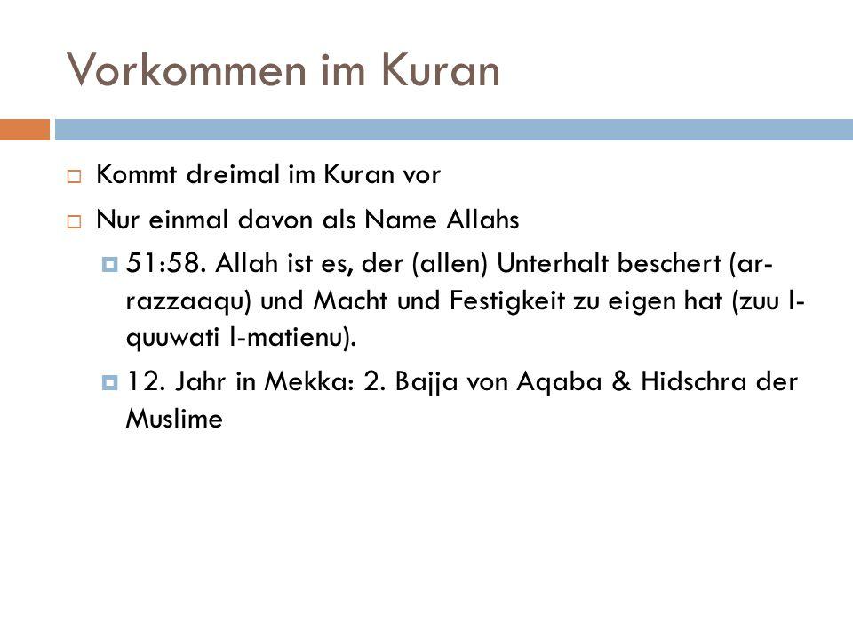 Vorkommen im Kuran  Kommt dreimal im Kuran vor  Nur einmal davon als Name Allahs  51:58. Allah ist es, der (allen) Unterhalt beschert (ar- razzaaqu