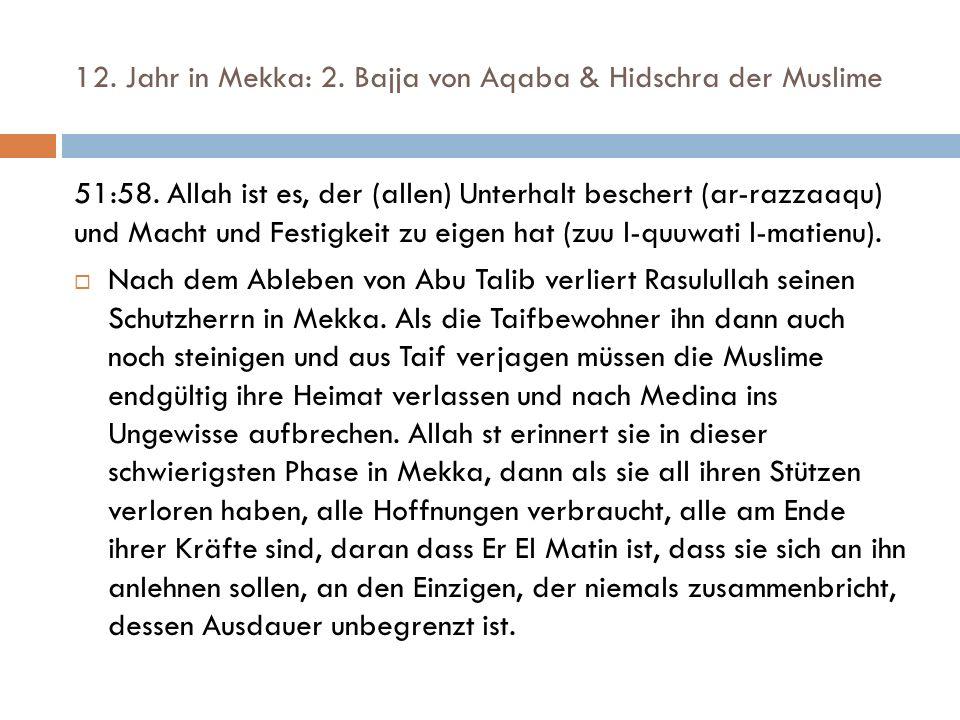 12. Jahr in Mekka: 2. Bajja von Aqaba & Hidschra der Muslime 51:58. Allah ist es, der (allen) Unterhalt beschert (ar-razzaaqu) und Macht und Festigkei