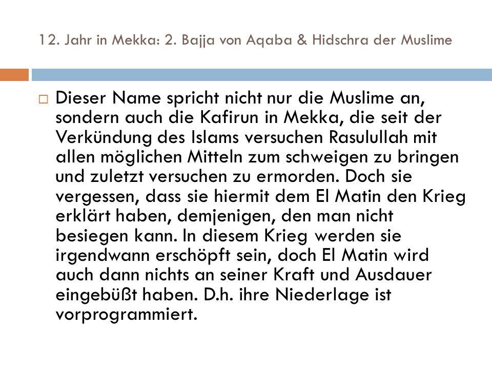 12. Jahr in Mekka: 2. Bajja von Aqaba & Hidschra der Muslime  Dieser Name spricht nicht nur die Muslime an, sondern auch die Kafirun in Mekka, die se