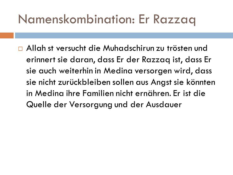 Namenskombination: Er Razzaq  Allah st versucht die Muhadschirun zu trösten und erinnert sie daran, dass Er der Razzaq ist, dass Er sie auch weiterhin in Medina versorgen wird, dass sie nicht zurückbleiben sollen aus Angst sie könnten in Medina ihre Familien nicht ernähren.