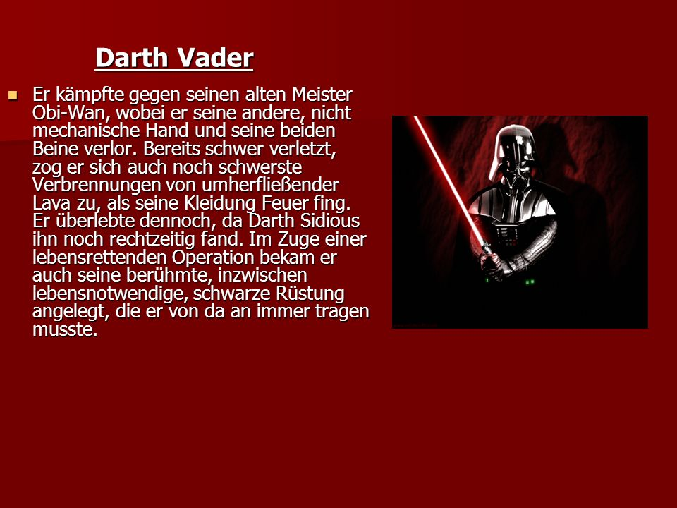 Darth Vader Er kämpfte gegen seinen alten Meister Obi-Wan, wobei er seine andere, nicht mechanische Hand und seine beiden Beine verlor.
