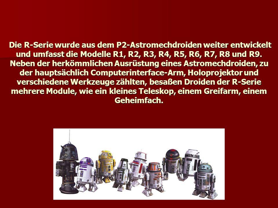 Die R-Serie wurde aus dem P2-Astromechdroiden weiter entwickelt und umfasst die Modelle R1, R2, R3, R4, R5, R6, R7, R8 und R9.