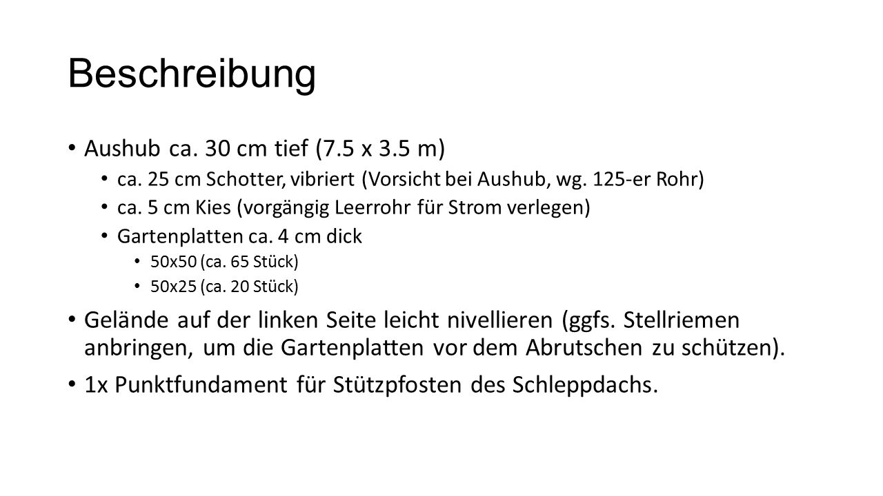 Beschreibung Aushub ca. 30 cm tief (7.5 x 3.5 m) ca.
