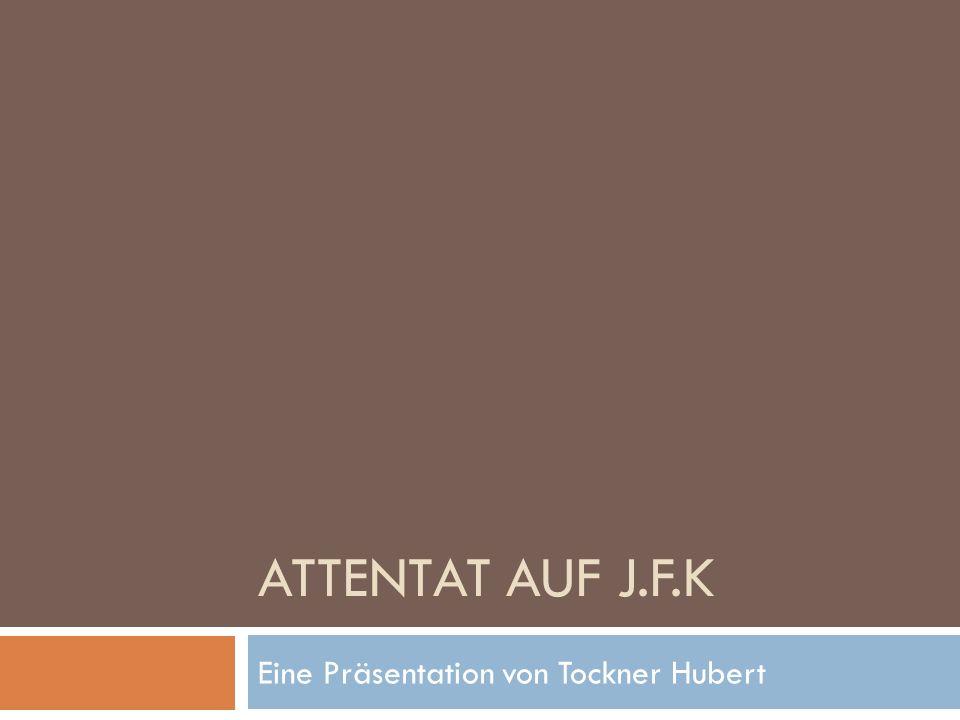 ATTENTAT AUF J.F.K Eine Präsentation von Tockner Hubert