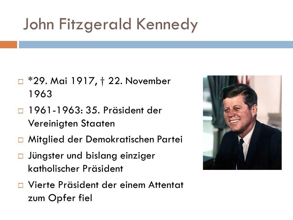 John Fitzgerald Kennedy  *29. Mai 1917, † 22. November 1963  1961-1963: 35. Präsident der Vereinigten Staaten  Mitglied der Demokratischen Partei 