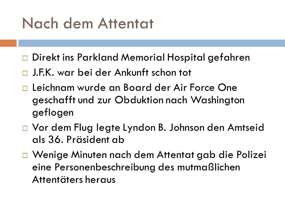 Nach dem Attentat  Direkt ins Parkland Memorial Hospital gefahren  J.F.K. war bei der Ankunft schon tot  Leichnam wurde an Board der Air Force One