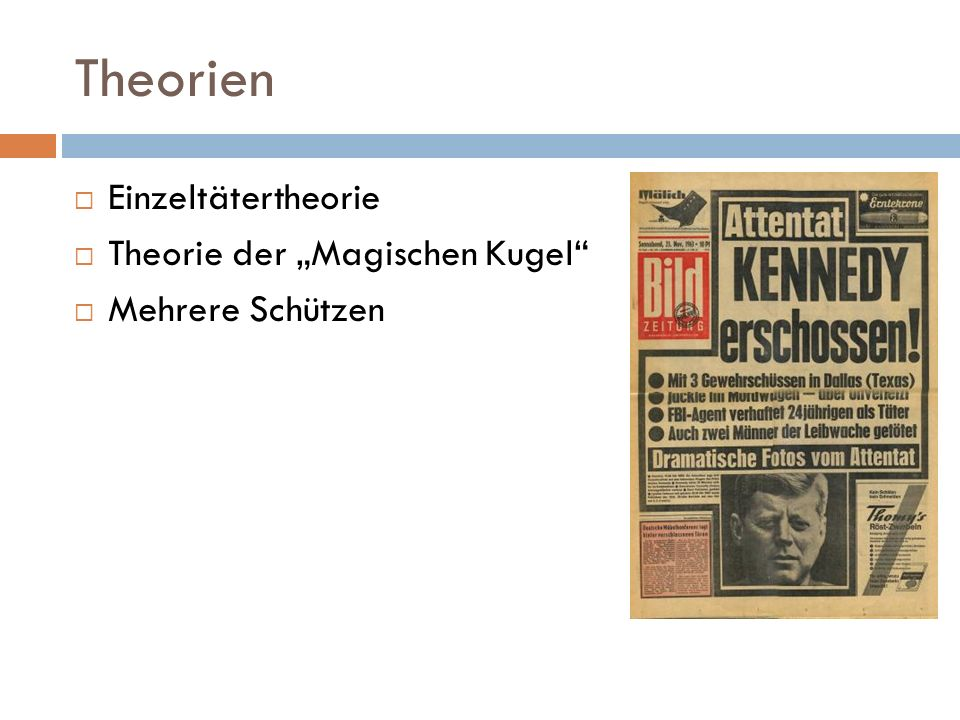 """Theorien  Einzeltätertheorie  Theorie der """"Magischen Kugel""""  Mehrere Schützen"""