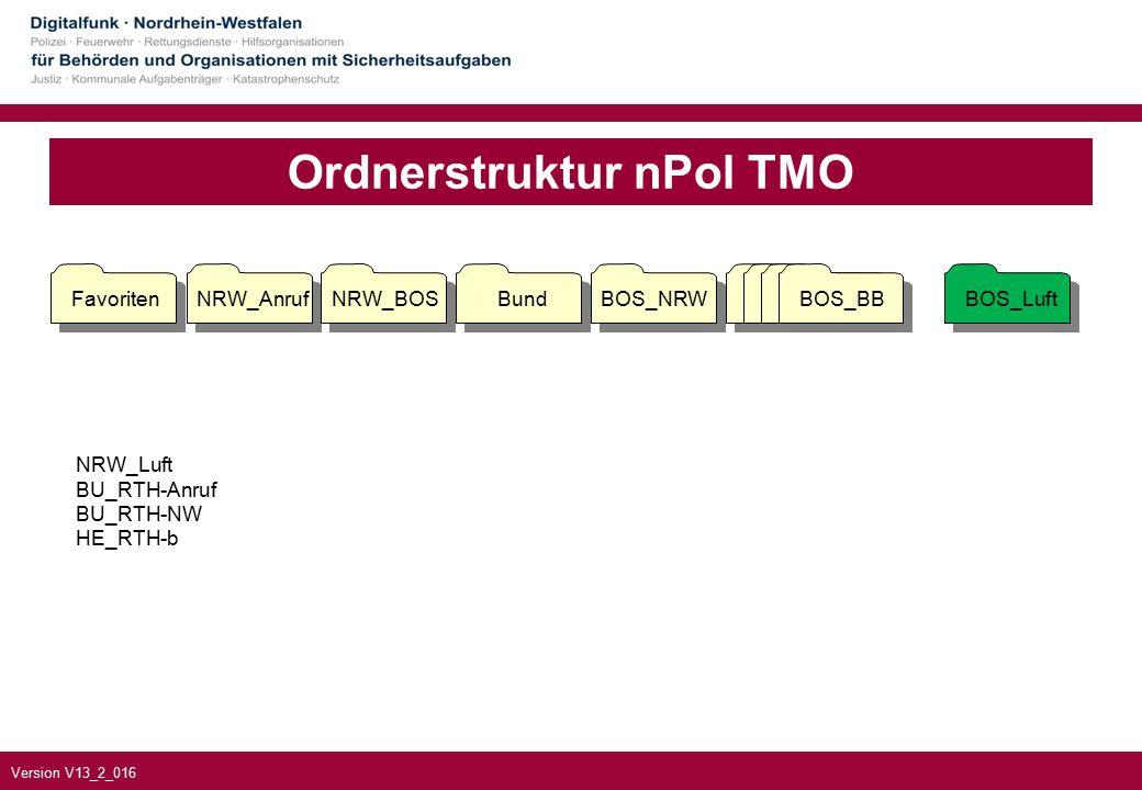 Version V13_2_016 Ordnerstruktur nPol TMO NRW_Luft BU_RTH-Anruf BU_RTH-NW HE_RTH-b FavoritenNRW_AnrufNRW_BOSBundBOS_NRWBOS_BBBOS_Luft BOS_BB