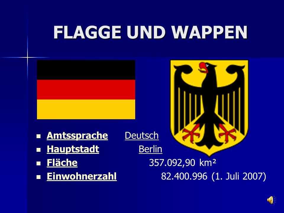 FLAGGE UND WAPPEN Amtssprache Deutsch AmtsspracheDeutsch Hauptstadt Berlin HauptstadtBerlin Fläche 357.092,90 km² Fläche Einwohnerzahl 82.400.996 (1.