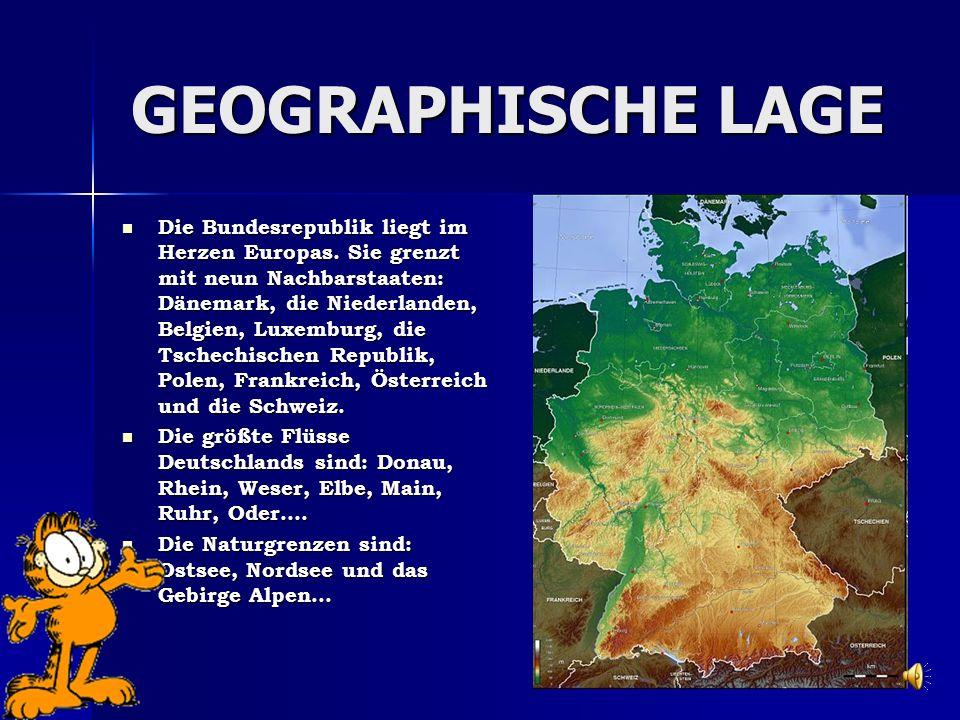 GEOGRAPHISCHE LAGE Die Bundesrepublik liegt im Herzen Europas.