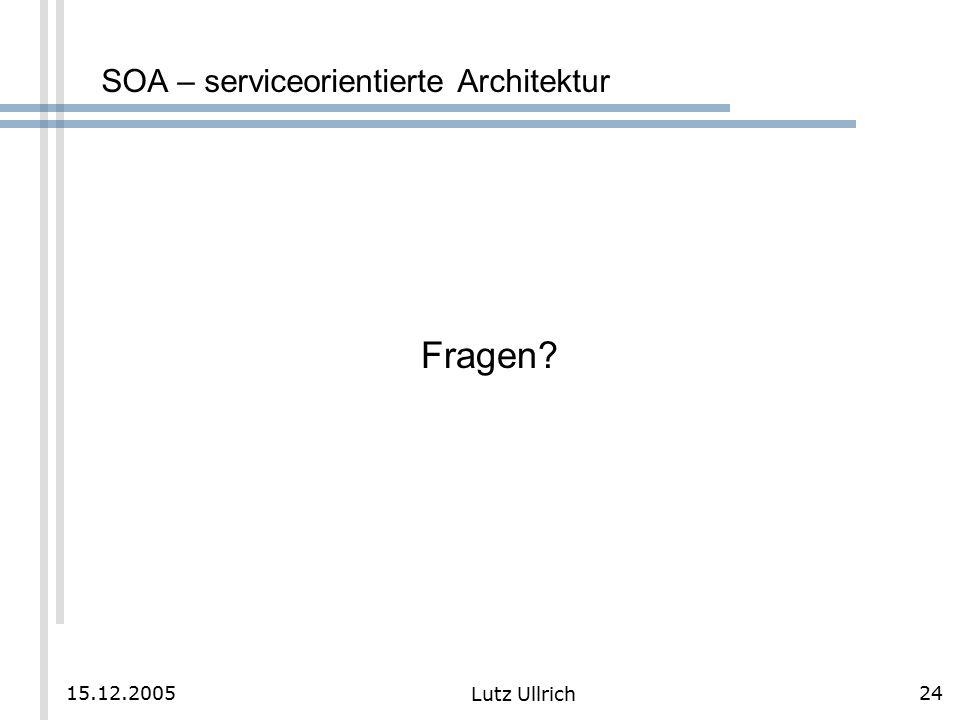 24 Lutz Ullrich 15.12.2005 SOA – serviceorientierte Architektur Fragen