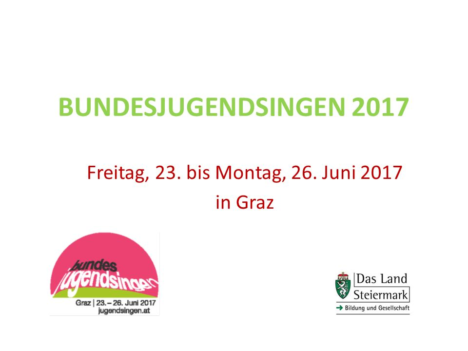 BUNDESJUGENDSINGEN 2017 Freitag, 23. bis Montag, 26. Juni 2017 in Graz