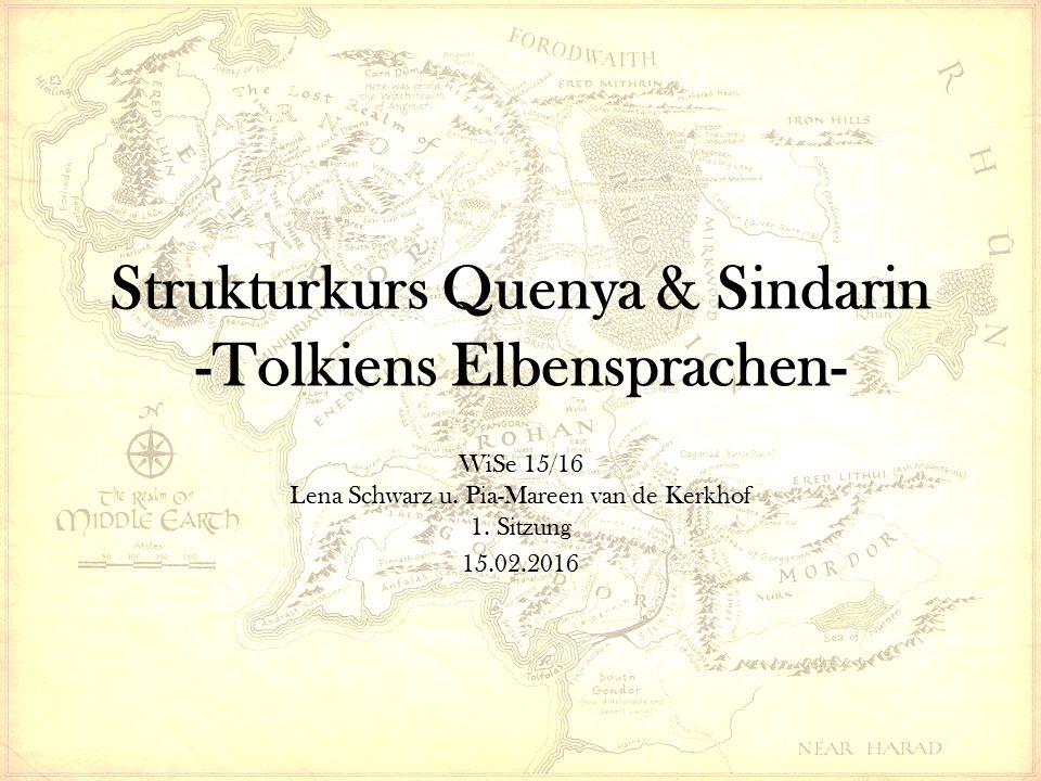Strukturkurs Quenya & Sindarin -Tolkiens Elbensprachen- WiSe 15/16 Lena Schwarz u. Pia-Mareen van de Kerkhof 1. Sitzung 15.02.2016