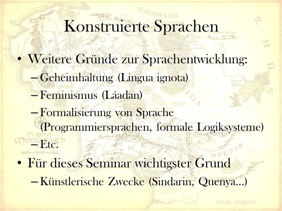Konstruierte Sprachen Weitere Gründe zur Sprachentwicklung: – Geheimhaltung (Lingua ignota) – Feminismus (Láadan) – Formalisierung von Sprache (Progra