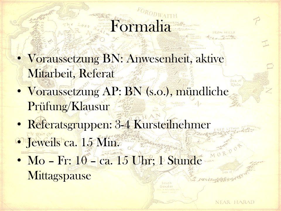 Formalia Voraussetzung BN: Anwesenheit, aktive Mitarbeit, Referat Voraussetzung AP: BN (s.o.), mündliche Prüfung/Klausur Referatsgruppen: 3-4 Kursteil