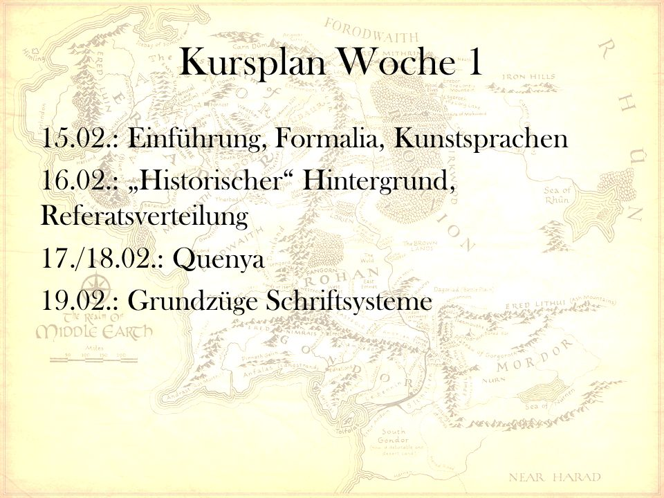 """Kursplan Woche 1 15.02.: Einführung, Formalia, Kunstsprachen 16.02.: """"Historischer"""" Hintergrund, Referatsverteilung 17./18.02.: Quenya 19.02.: Grundzü"""