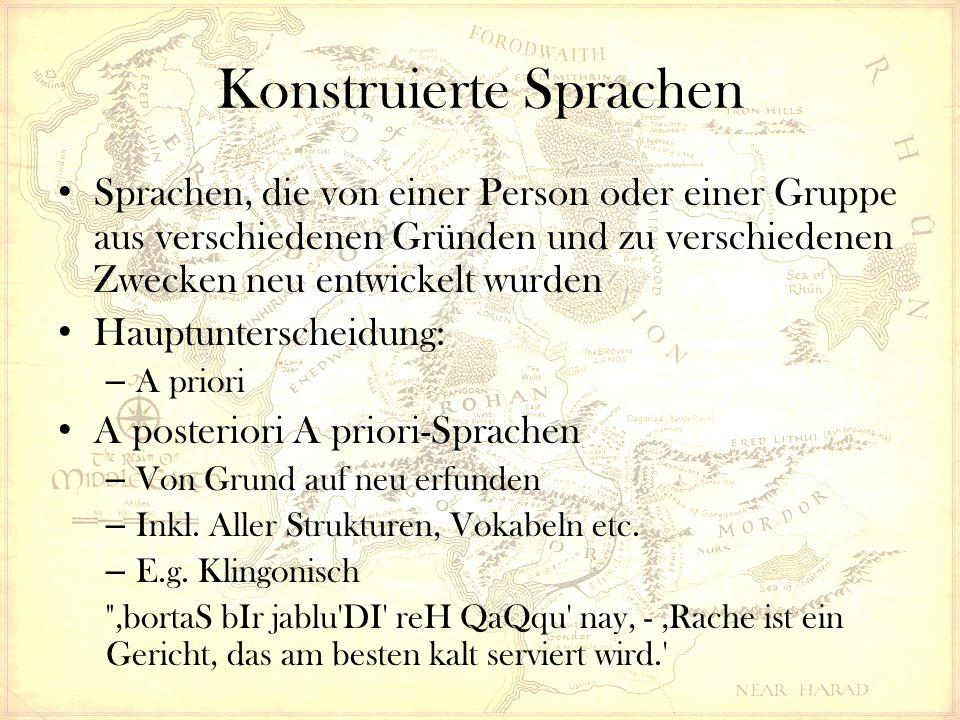 Konstruierte Sprachen A posteriori-Sprachen – Lehnen sich an natürliche Sprachen an – Entnehmen ihnen auch Grundmaterial – E.g.