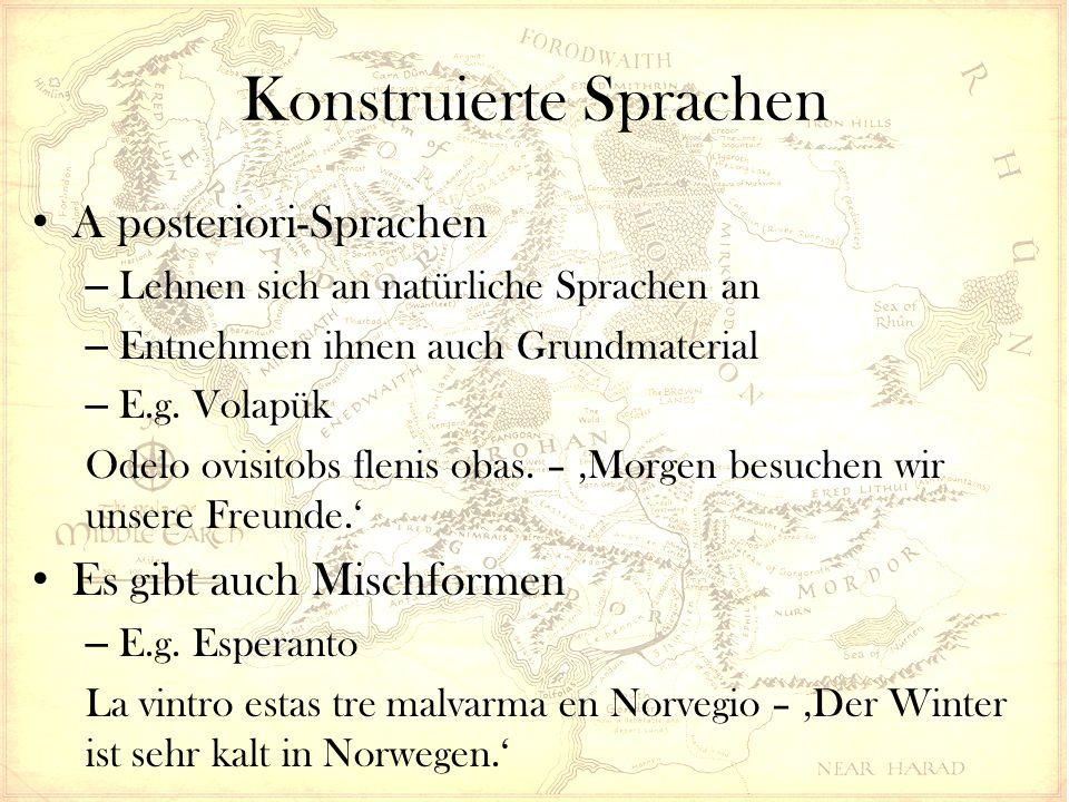 Konstruierte Sprachen A posteriori-Sprachen – Lehnen sich an natürliche Sprachen an – Entnehmen ihnen auch Grundmaterial – E.g. Volapük Odelo ovisitob