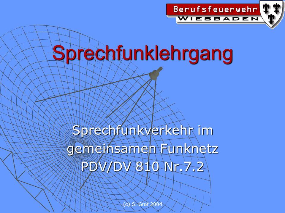 (c) S. Graf 2004 Sprechfunklehrgang Sprechfunkverkehr im gemeinsamen Funknetz PDV/DV 810 Nr.7.2