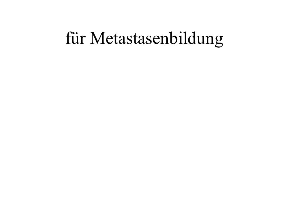 für Metastasenbildung