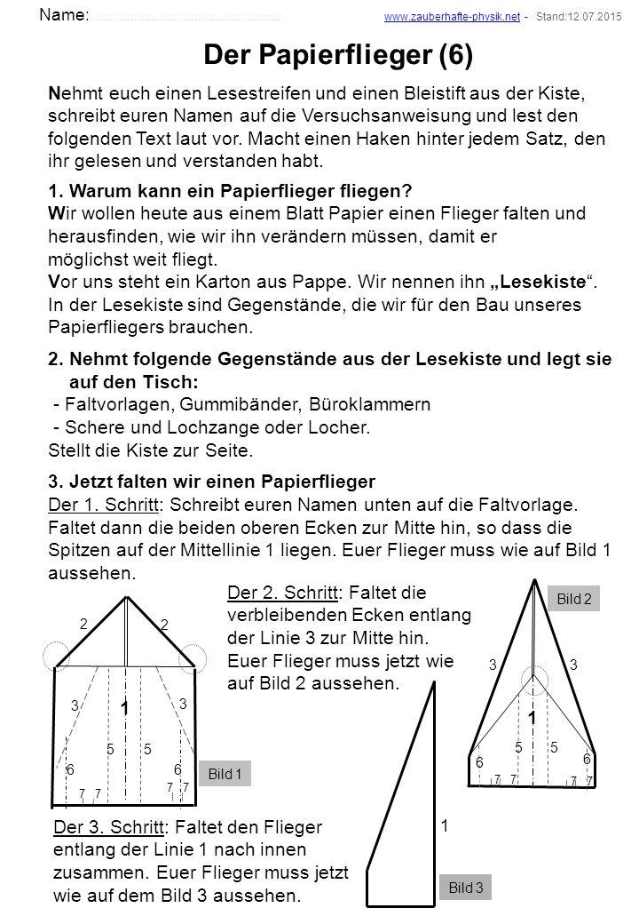 Der Papierflieger (6) Nehmt euch einen Lesestreifen und einen Bleistift aus der Kiste, schreibt euren Namen auf die Versuchsanweisung und lest den folgenden Text laut vor.
