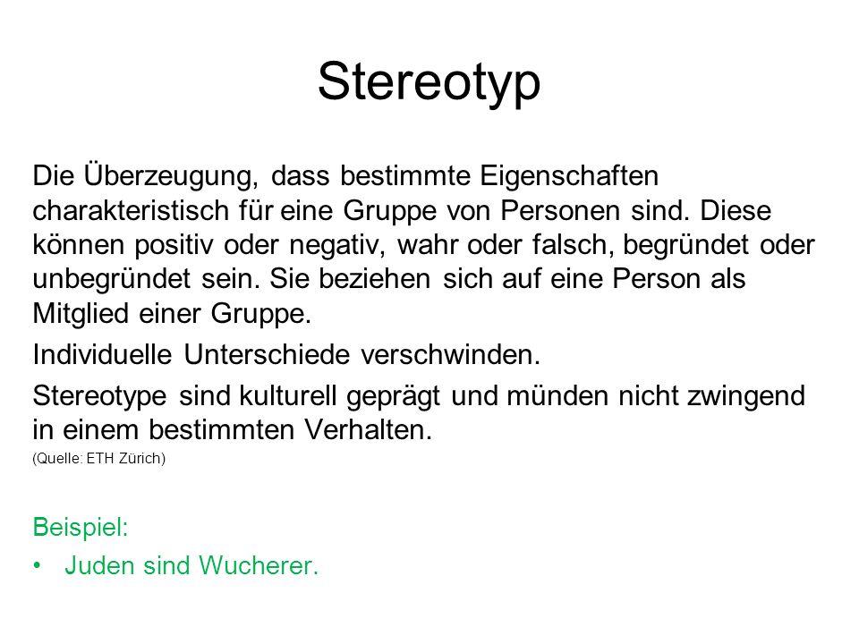Stereotyp Die Überzeugung, dass bestimmte Eigenschaften charakteristisch für eine Gruppe von Personen sind.