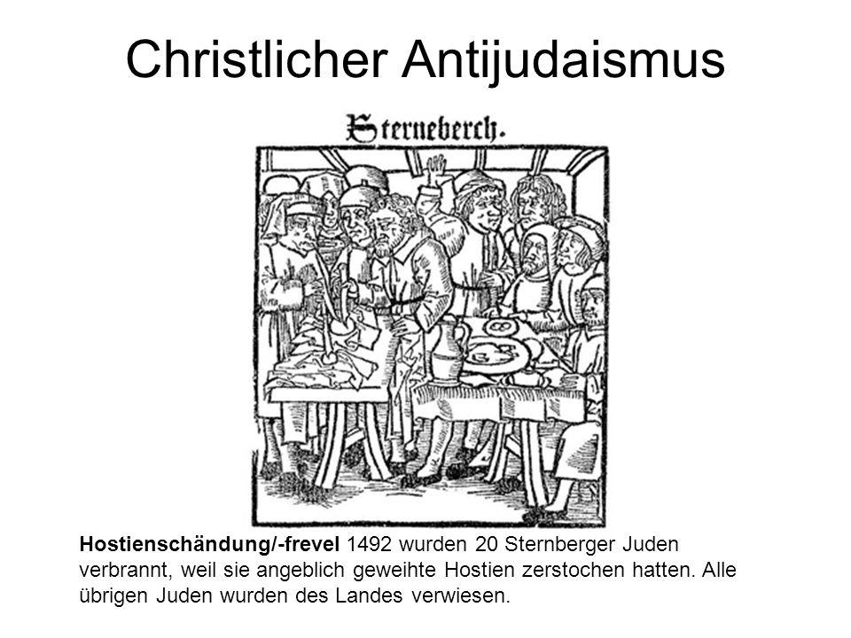Christlicher Antijudaismus Hostienschändung/-frevel 1492 wurden 20 Sternberger Juden verbrannt, weil sie angeblich geweihte Hostien zerstochen hatten.