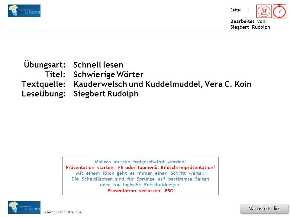 Übungsart: Seite: Bearbeitet von: Siegbert Rudolph Lesemotivationstraining Titel: Quelle: Nächste Folie 1 Makros müssen freigeschaltet werden! Präsent