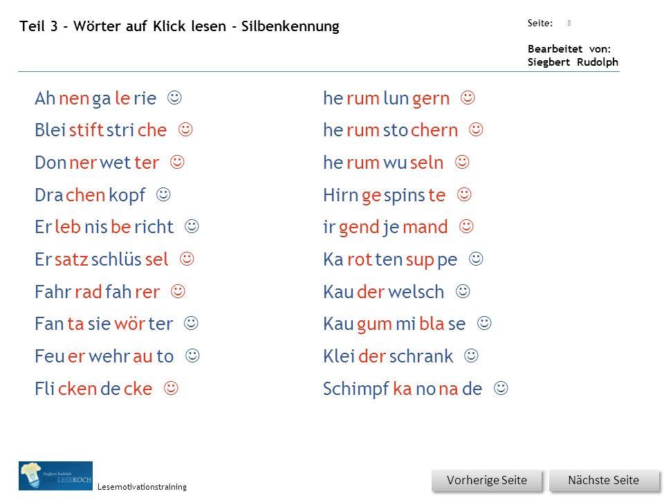 Übungsart: Seite: Bearbeitet von: Siegbert Rudolph Lesemotivationstraining Teil 3 - Wörter auf Klick lesen - Silbenkennung 8 Nächste Seite Vorherige S