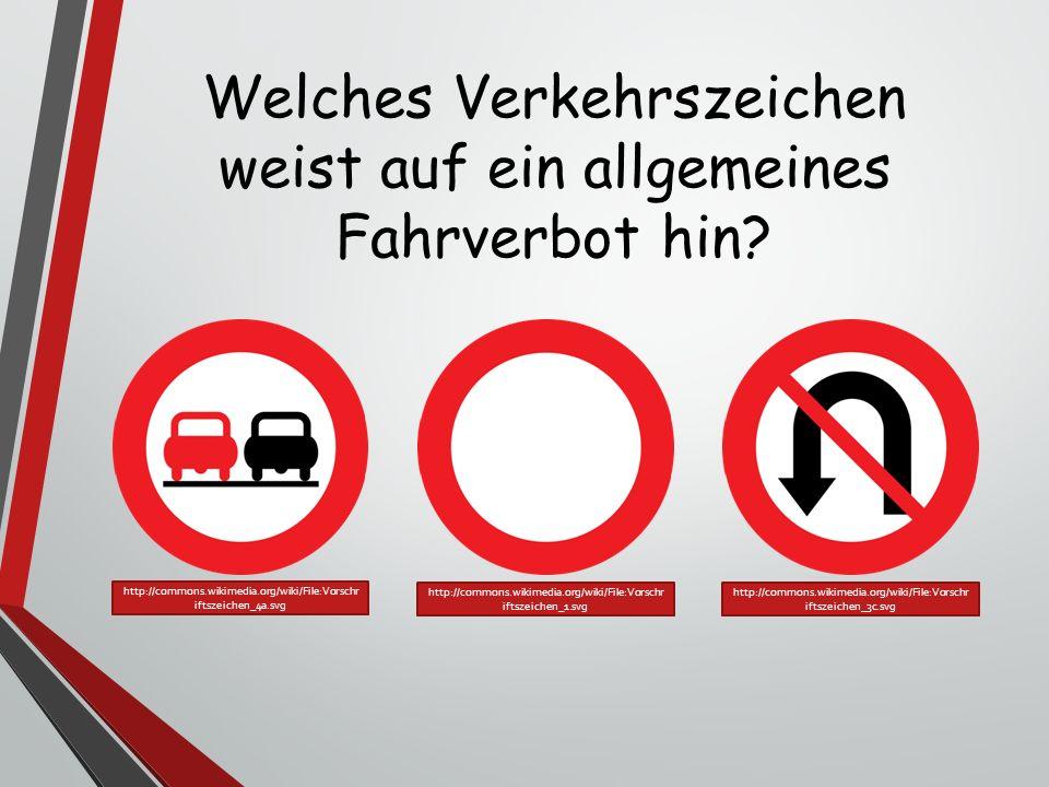 Welches Verkehrszeichen weist auf ein allgemeines Fahrverbot hin? http://commons.wikimedia.org/wiki/File:Vorschr iftszeichen_1.svg http://commons.wiki