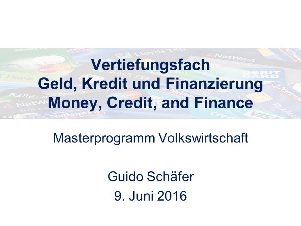 Vertiefungsfach Geld, Kredit und Finanzierung Money, Credit, and Finance Masterprogramm Volkswirtschaft Guido Schäfer 9.
