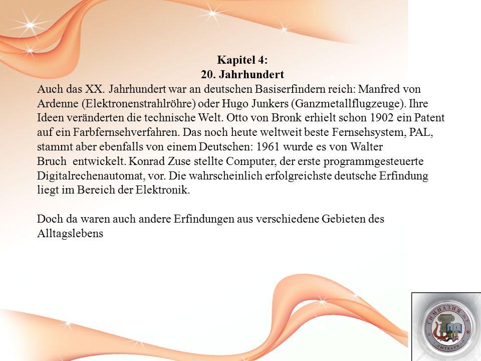 Kapitel 4: 20. Jahrhundert Auch das XX. Jahrhundert war an deutschen Basiserfindern reich: Manfred von Ardenne (Elektronenstrahlröhre) oder Hugo Junke