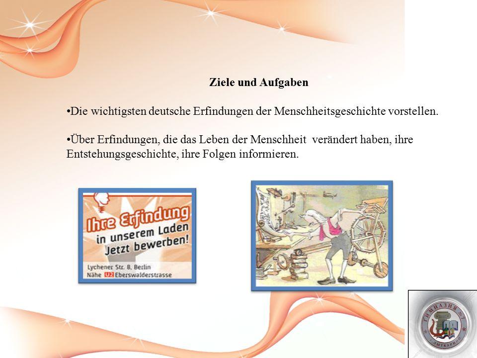 Ziele und Aufgaben Die wichtigsten deutsche Erfindungen der Menschheitsgeschichte vorstellen.