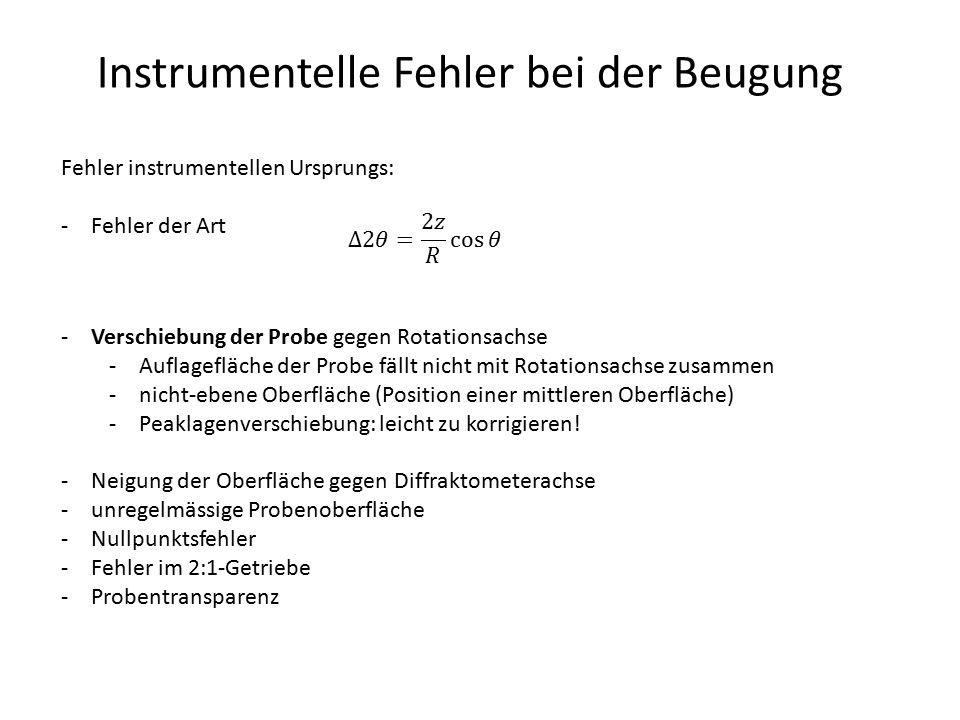 Instrumentelle Fehler bei der Beugung Fehler instrumentellen Ursprungs: -Fehler der Art -Verschiebung der Probe gegen Rotationsachse -Auflagefläche de