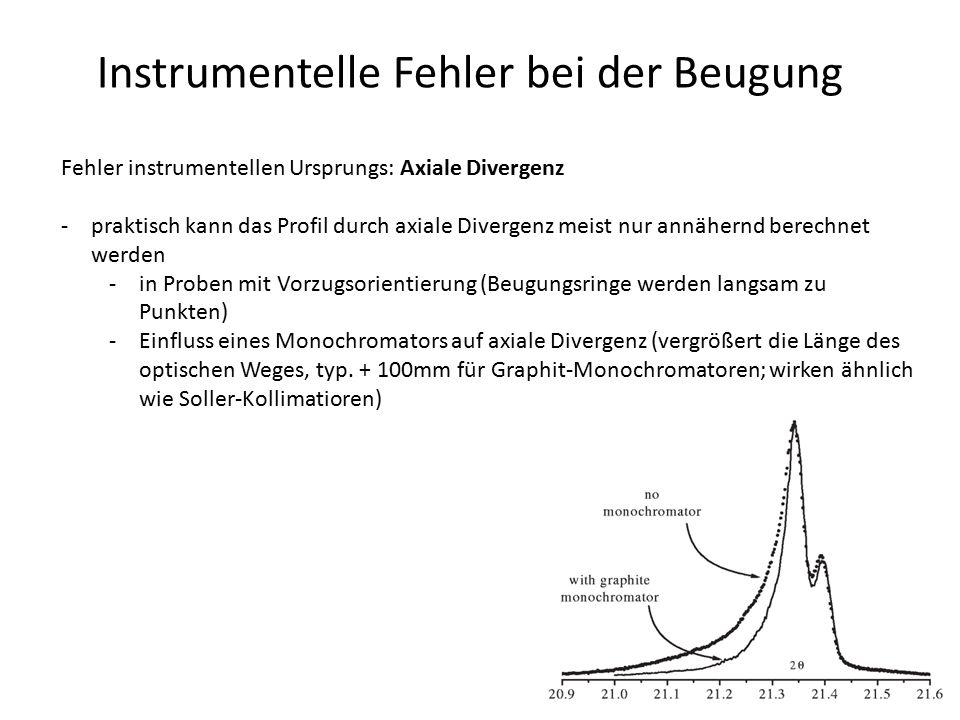 Instrumentelle Fehler bei der Beugung Fehler instrumentellen Ursprungs: Axiale Divergenz -praktisch kann das Profil durch axiale Divergenz meist nur a
